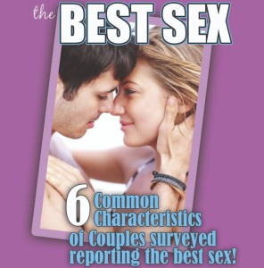 How to Have the Best Sex | 6 Common Characteristics of Surveyed Couples share what make their sex life awesome! The answer is not what you read in all the magazine. This is from couples!